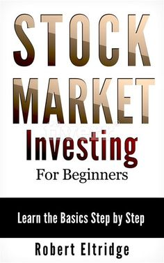 Stock Market Investing for Beginners ebook by Robert Eltridge Rakuten Kobo - Stock Market For Beginners - Info of Stock Market For Beginners - Stock Market Investing For Beginners: Learn The Basics Step Stock Investing For Dummies, Stock Market Investing, Investing In Stocks, Stocks For Beginners, Stock Market For Beginners, Value Investing, Investing Money, Online Trading, Day Trading