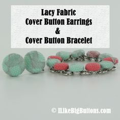 I Like Big Buttons! Lacy Fabric Cover Button Earrings and Cover Button Bracelet  Supplies and Tutorials available at ILikeBigButtons.com  #ilikebigbuttons #coverbuttons #fabriccoverbuttons #metalfindings #coupon #sale #craftsupplies