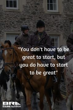"""You don't have to be great to start, but you do have to start to be great"" #BRLEquine #startsomewhere #equestrian #nevergiveup"