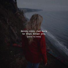 Never ever run back to what broke you. via (http://ift.tt/2sPbVHH)