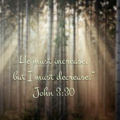 Still quot john 3 30 john the baptist about jesus my life verse