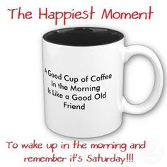 good morning saturday quotes | Brought the coffee and the doughnuts must keep up our sugar intake LOL