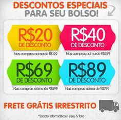 Desconto progressivo de R$20 para compras acima de R$199, R$40 para compras acima de R$399, R$69 para R$599 ou R$89 de desconto para compras acima de R$799.