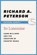 So Lonesome, by Richard A. Peterson: a short and interesting look at the life and music of Hank Williams, and how he helped shape country music.
