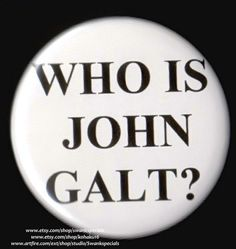 John Galt is a pivotal character in a classic book by Ayn Rand.   Whether you read it in school or more recently,  it can speak important voices about the social and political issues of today.