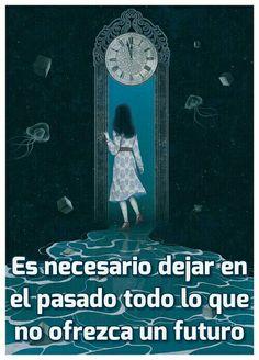 Es necesario dejar en el pasado todo lo que no ofrezca un futuro.