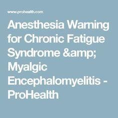 Anesthesia Warning for Chronic Fatigue Syndrome & Myalgic Encephalomyelitis - ProHealth