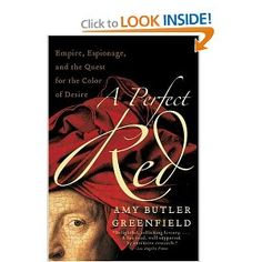A Perfect Red: Empire, Espionoage, and the Quest for the Color of Desire by Amy Butler Greenfield