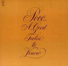 """""""A Good Feelin' To Know"""" (1972, Epic) by Poco.  Contains """"Go And Say Goodbye."""""""