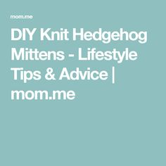 DIY Knit Hedgehog Mittens - Lifestyle Tips & Advice | mom.me