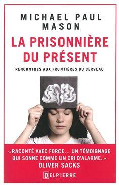 La prisonnière du présent : rencontres aux frontières du cerveau / Michael Paul Mason. Éditions Delpierre (4)