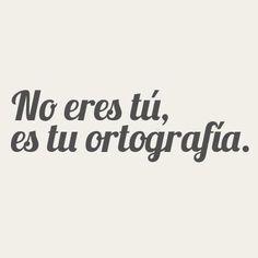 """""""No eres tú, es tu #Ortografia"""". #Frases #Letreritos @candidman"""