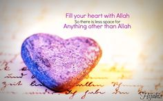 Fill Your Heart With Allah Islamic Quotes Wallpaper: Fill your heart with Allah so there is less space for anything other than Allah. ~ Anonymous