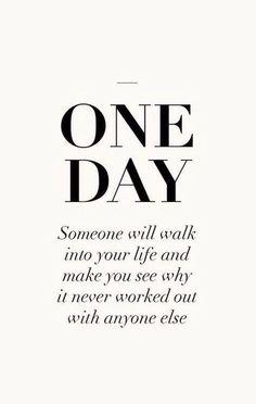 UM DIA alguém entrará em sua vida e fará você saber porque nunca havia dado certo com nenhum outro.