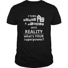 I Love Real estate agent realtor  I turn Hopes  Dreams into reality whats your superpower Shirt; Tee