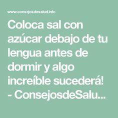 Coloca sal con azúcar debajo de tu lengua antes de dormir y algo increíble sucederá! - ConsejosdeSalud.info