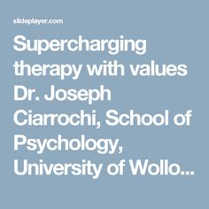 Supercharging therapy with values Dr. Joseph Ciarrochi, School of Psychology, University of Wollongong. -  ppt download