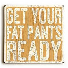 This Get Your Fat Pants wood sign by Artist Misty Diller adds a fun and festive style to your Thanksgiving decor.