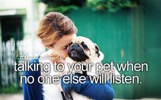 talking to your pet when no one else will listen