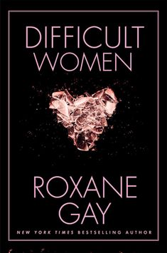"""Read """"Difficult Women"""" by Roxane Gay available from Rakuten Kobo. Award-winning author and powerhouse talent Roxane Gay burst onto the scene with An Untamed State and the New York Times . Reading Lists, Book Lists, Reading Time, Reading Den, Emotional Blackmail, The Reader, Good New Books, Big Books, Amazing Books"""