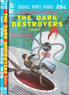 scificovers: Ace Double D-443:The Dark Destroyers by Manly Wade Wellman 1960. Cover art attributed to Ed Valigursky.