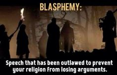 Atheism, Religion, God is Imaginary. Blasphemy: Speech that has been outlawed to prevent your religion from losing arguments.