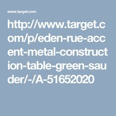 http://www.target.com/p/eden-rue-accent-metal-construction-table-green-sauder/-/A-51652020