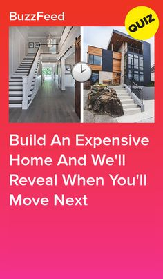 Build An Expensive Home And We'll Reveal When You'll Move Next
