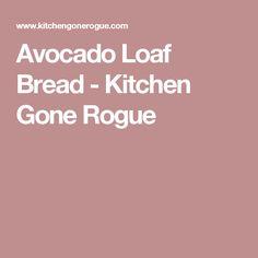 Avocado Loaf Bread - Kitchen Gone Rogue