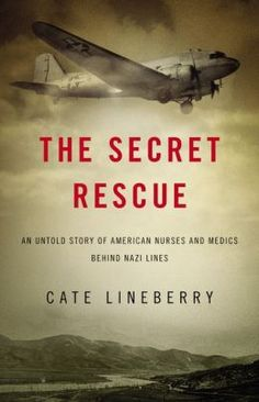 The Secret Rescue: An Untold Story of American Nurses and Medics Behind Enemy Lines by Cate Lineberry The daughter and granddaughter of nurses, Lineberry tells the harrowing tale of the survivors of a 1943 plane crash in Nazi-occupied Albania. Fear of endangering those who helped them, led the survivors to keep their story secret for years. Now Lineberry tells the tale of uncommon bravery.