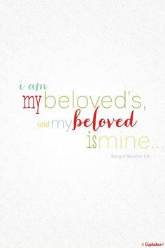 I am My Beloveds & My Beloved is Mine~!!!