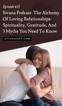 Sivana Podcast: The Alchemy Of Loving Relationships- Spirituality, Gratitude, And 3 Myths You Need To know