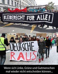 Bleiberecht für alle und Deutsche raus - wenn sich Linke, Grüne und Gutmenschen mal wieder nicht entscheiden können...