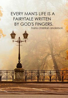 Every man's life is a fairytale written by God's fingers. / Hans Christian Anderson quote