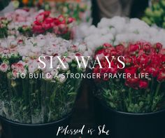 Six Ways to Build a Stronger Prayer Life | It's never too late to start! Start NOW!