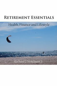 Retirement Essentials: Health, Finance and Lifestyle by Richard J Notebaert Jr. $1.16. 54 pages