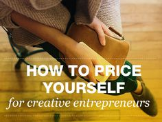 How To Price Yourself: a guide for creative entrepreneurs