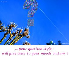 ... your #question_style ~ will give color to your #moods'_nature  !