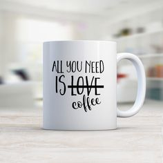 All You Need Is Coffee Mug 11oz / Ceramic Mug by KaliLaineDesigns