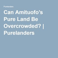 Can Amituofo's Pure Land Be Overcrowded? Purelanders