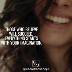 Those who believe will succeed. Everything starts with your imagination.  Double tap if you agree and tag someone who needs to see this. follow us @wearefrankandjill