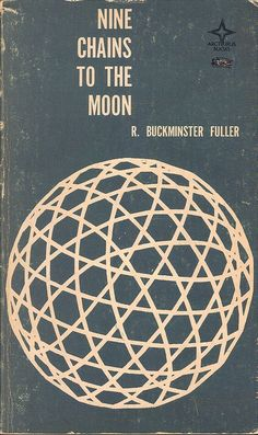 design-voyager: Nine Chains to the Moon, Buckminster Fuller Book Cover Art, Book Cover Design, Book Design, 2d Design, Book Art, Vintage Book Covers, Vintage Books, Richard Buckminster Fuller, Poster Design