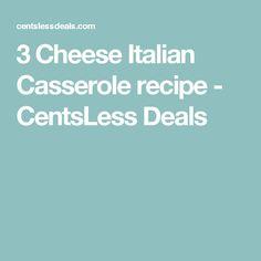 3 Cheese Italian Casserole recipe - CentsLess Deals