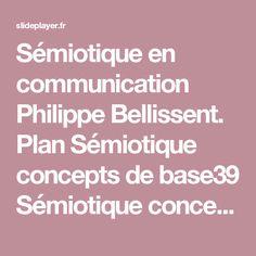 Sémiotique en communication Philippe Bellissent. Plan Sémiotique concepts de base39 Sémiotique concepts de base39 Sémiotique du langage43 Sémiotique du. -  ppt télécharger