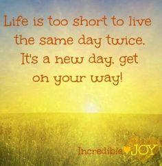 New day quote via www.Facebook.com/IncredibleJoy