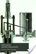 """20th Century Machine Shop Practice"" - Leonard E. Brookes, 1906, 631"