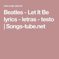 Beatles - Let It Be lyrics - letras - testo | Songs-tube.net