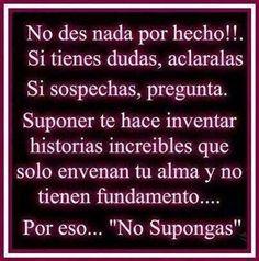 NO SUPONGAS!!!