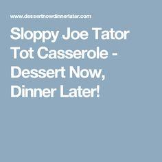 Sloppy Joe Tator Tot Casserole - Dessert Now, Dinner Later!