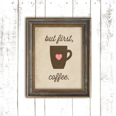 Coffee Quote Art Print -  Printable File - But First Coffee - Kitchen Typography - Instant Download Kitchen Art Print. $5.00, via Etsy.